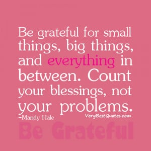 ... in between. Count your blessings, not your problems. -Mandy Hale
