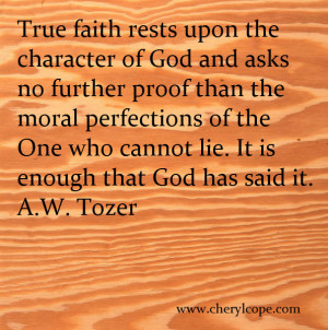 True faith rests upon the character of God and asks no further proof ...