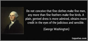 ... credit in the eyes of the judicious and sensible. - George Washington