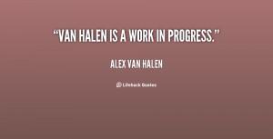 """Van Halen is a work in progress."""""""
