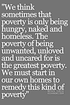 Poverty Quote by Mother Teresa: We think sometimes that poverty is ...