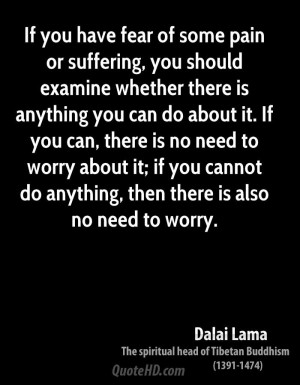 If you have fear of some pain or suffering, you should examine whether ...