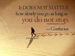 perseverance quotes - It DOES NOT MATTER how slowly you go as long as ...