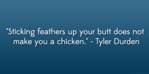 Sticking feathers up your butt does not make you a chicken ...