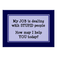 My Job is Dealing With Stupid People print