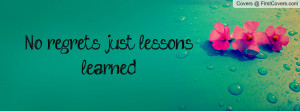 No regrets just lessons learned Profile Facebook Covers