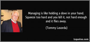 ... too-hard-and-you-kill-it-not-hard-enough-and-tommy-lasorda-108290.jpg