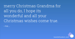 merry Christmas Grandma for all you do, I hope its wonderful and all ...