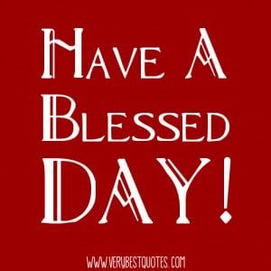 have a very blessed day