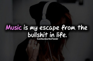 ... is my escape from problems in life .   Emotional Quote , Music Quote