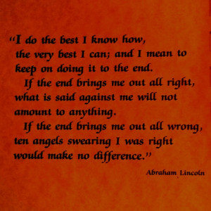 ... angels swearing I was right would make no difference. Abraham Lincoln