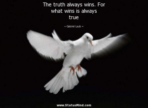 Truth Is Quotes For Facebook The truth always wins.