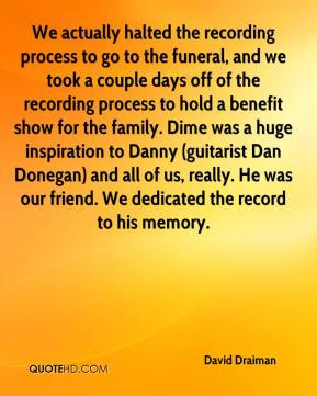 David Draiman - We actually halted the recording process to go to the ...