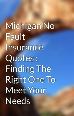 ... No Fault Insurance Quotes : Finding The Right One To Meet Your Needs
