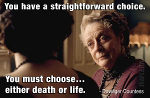 """Dowager Countess quote """"You have a straightforward choice. You must ..."""