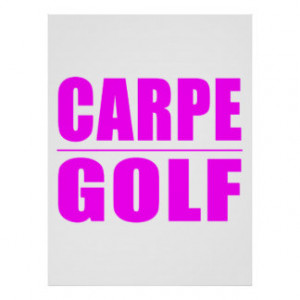 Funny Girl Golfers Quotes : Carpe Golf Print