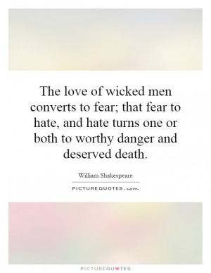 love of wicked men converts to fear; that fear to hate, and hate turns ...