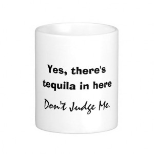 Funny Tequila Quote Coffee Mugs