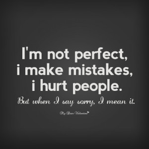 Not Perfect, I Make Mistakes, I Hurt People. But When I Say ...
