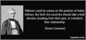 Pakistan could be uneasy on the position of Indian military. But both ...