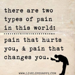 ... of pain in this world pain that hurts you & pain that changes you