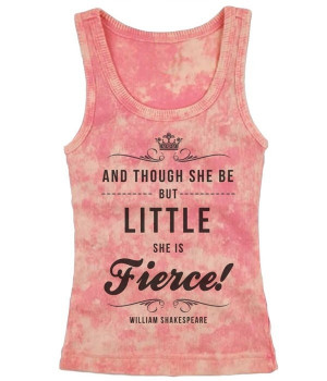 "this! ""And though she be but little, she is fierce,"" is a quote ..."