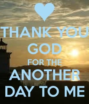 Thank God For Another Day Quotes. QuotesGram