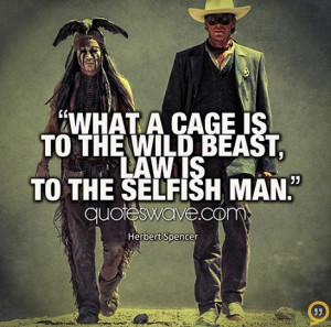What a cage is to the wild beast, law is to the selfish man.