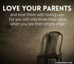 Parents Quote: Love your parents and treat them with...