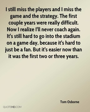 tom-osborne-quote-i-still-miss-the-players-and-i-miss-the-game-and-the ...