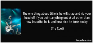 The one thing about Billie is he will snap and rip your head off if ...