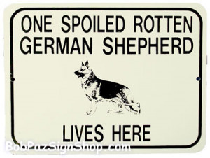 bob paz signs funny signs one spoiled rotten german shepherd