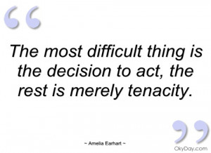 the most difficult thing is the decision amelia earhart