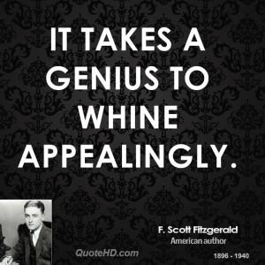 It takes a genius to whine appealingly.