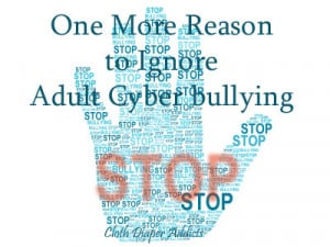 One More Reason to Ignore Adult Cyber Bullying (Cloth Diaper Addicts)