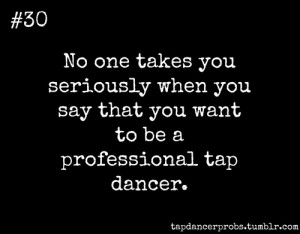 Dance Problems Quotes Oh. we're just the tap dancers