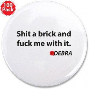 ... Fuck Me With It Buttons > Dexter Debra Quote 3.5