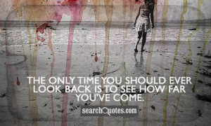 The only time you should ever look back is to see how far you've come.