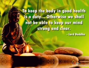 To keep the body in good health is a duty... Otherwise we shall not be ...