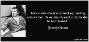knew a man who gave up smoking, drinking, and rich food. He was ...