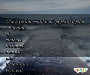 The Muslim world is deeply hurt by the campaign of violence initiated ...