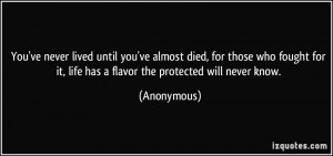 ... for it, life has a flavor the protected will never know. - Anonymous