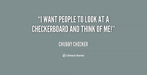 chubby checker quotes i want people to look at a checkerboard and ...