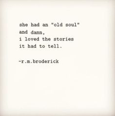 Old soul. More