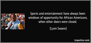 ... for African Americans, when other doors were closed. - Lynn Swann