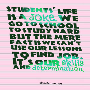 Quotes Picture: students' life is a joke we go to school to study hard ...