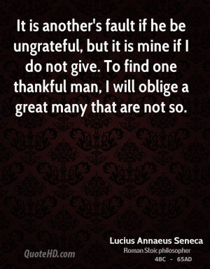... To find one thankful man, I will oblige a great many that are not so
