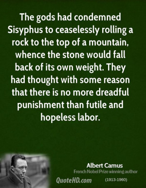The gods had condemned Sisyphus to ceaselessly rolling a rock to the ...