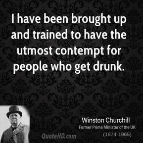 Winston Churchill - I have been brought up and trained to have the ...
