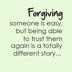 forgive long before its asked of me, but I can't trust after certain ...